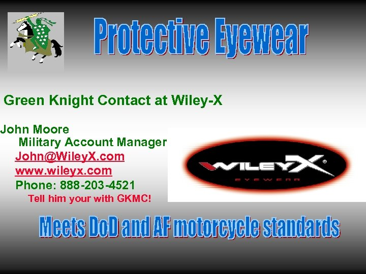 Green Knight Contact at Wiley-X John Moore Military Account Manager John@Wiley. X. com www.
