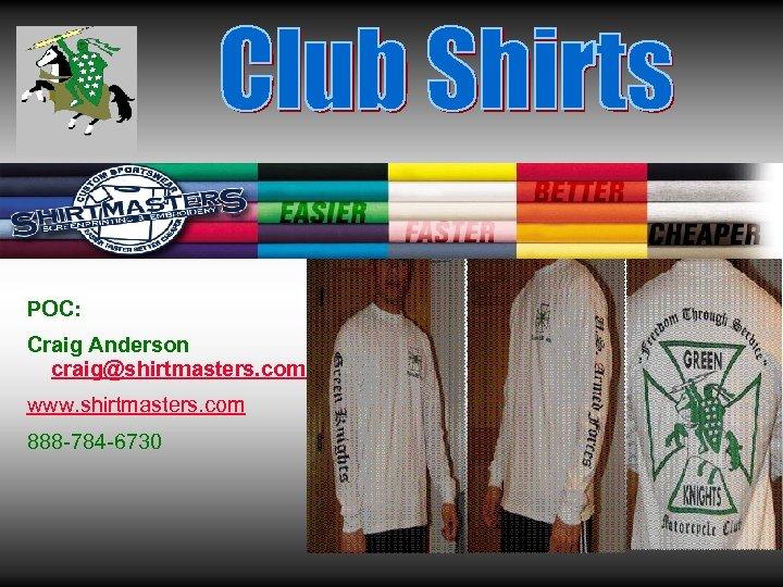 POC: Craig Anderson craig@shirtmasters. com www. shirtmasters. com 888 -784 -6730