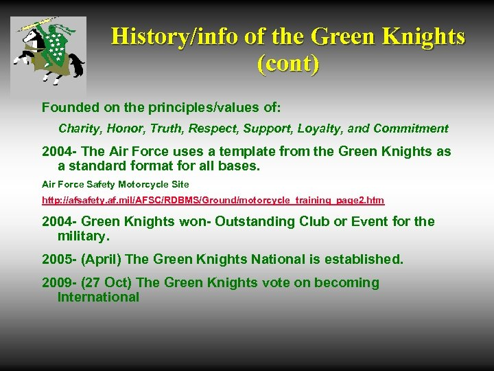 History/info of the Green Knights (cont) Founded on the principles/values of: Charity, Honor, Truth,