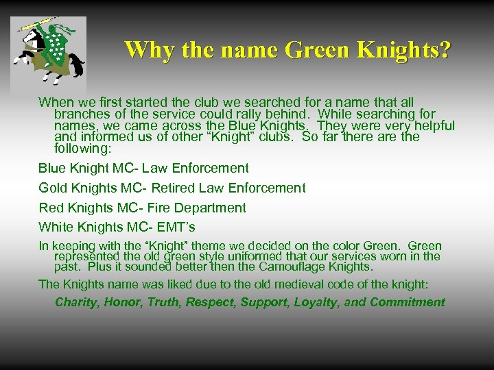 Why the name Green Knights? When we first started the club we searched for