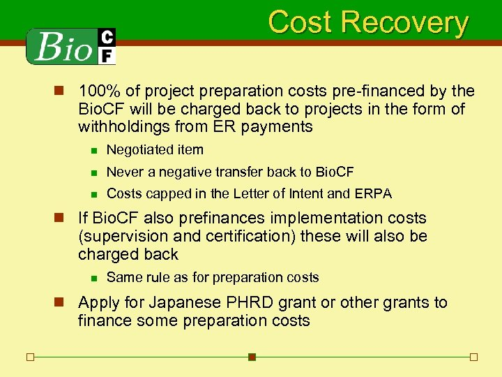 Cost Recovery n 100% of project preparation costs pre-financed by the Bio. CF will