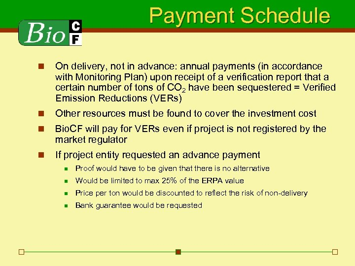 Payment Schedule n On delivery, not in advance: annual payments (in accordance with Monitoring