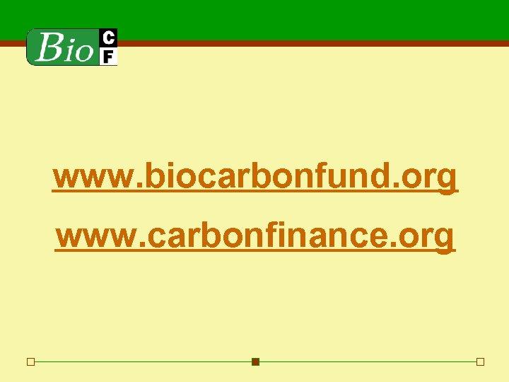 www. biocarbonfund. org www. carbonfinance. org