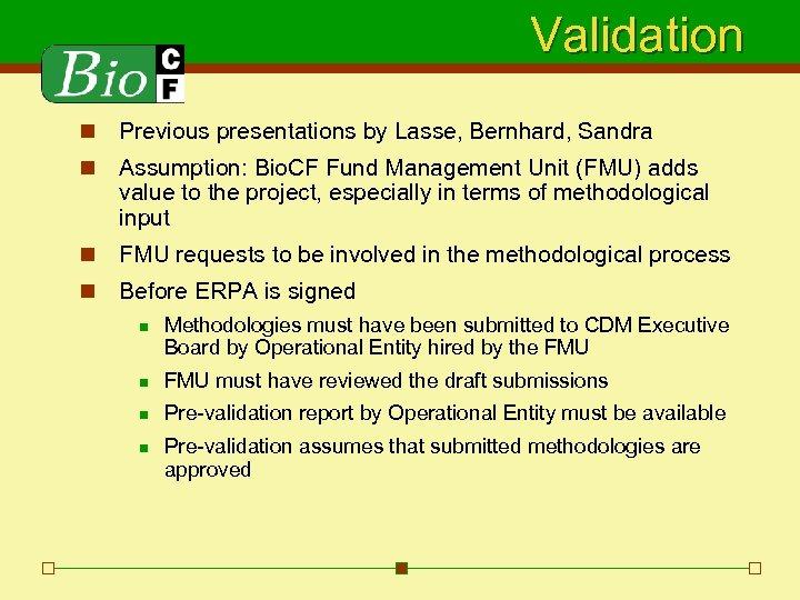 Validation n Previous presentations by Lasse, Bernhard, Sandra n Assumption: Bio. CF Fund Management