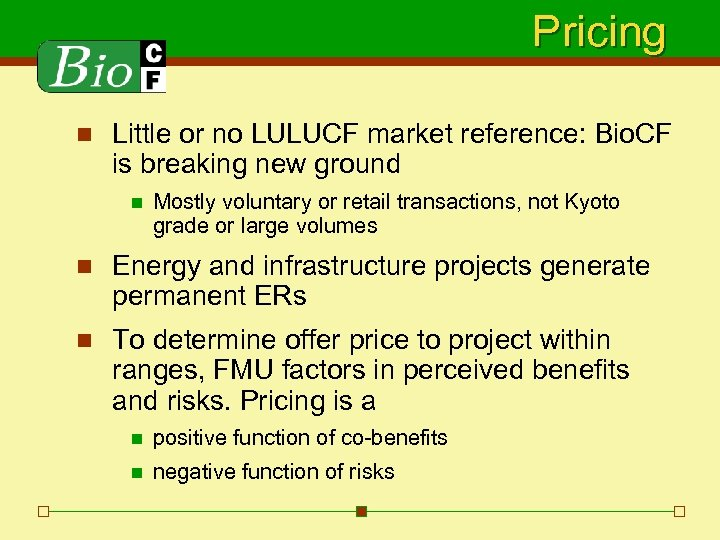 Pricing n Little or no LULUCF market reference: Bio. CF is breaking new ground