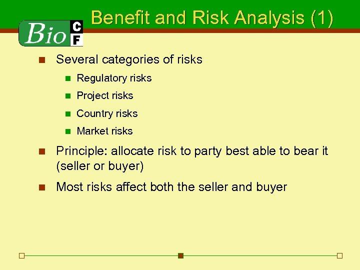 Benefit and Risk Analysis (1) n Several categories of risks n Regulatory risks n