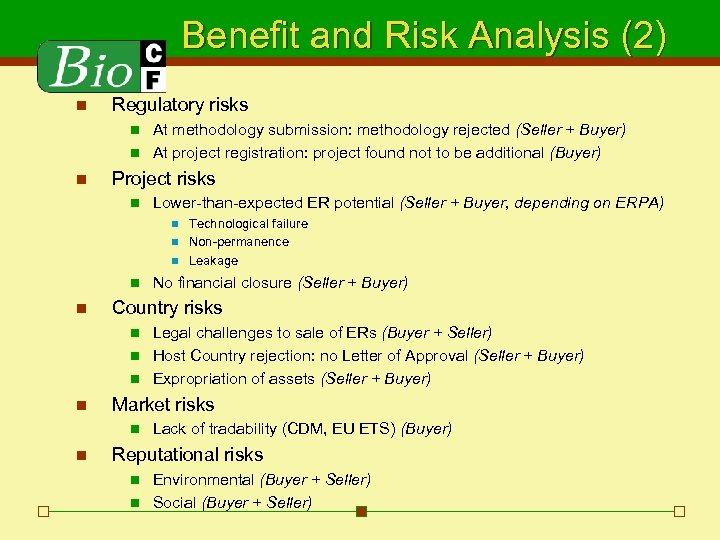 Benefit and Risk Analysis (2) n Regulatory risks At methodology submission: methodology rejected (Seller