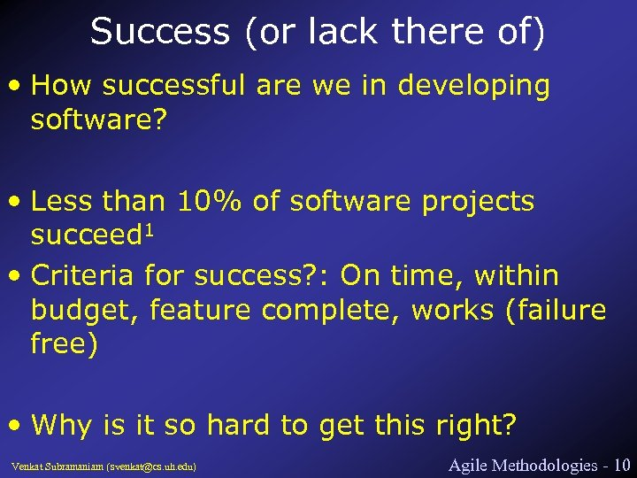 Success (or lack there of) • How successful are we in developing software? •