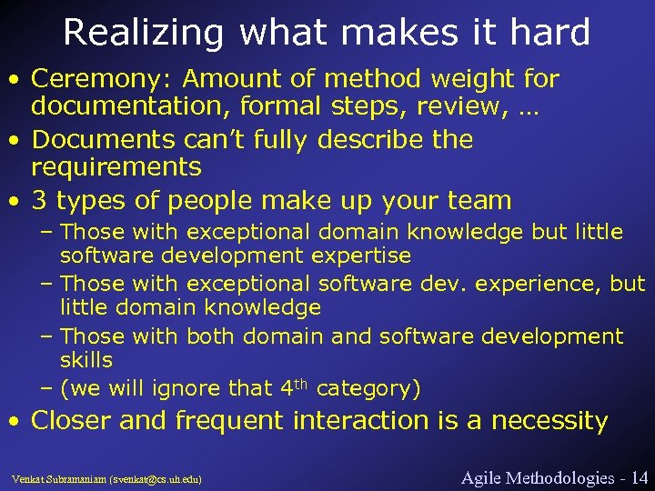 Realizing what makes it hard • Ceremony: Amount of method weight for documentation, formal
