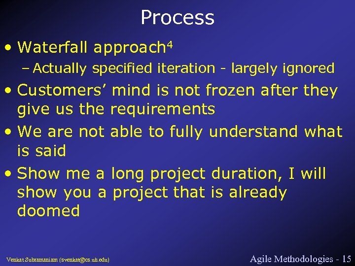 Process • Waterfall approach 4 – Actually specified iteration - largely ignored • Customers'