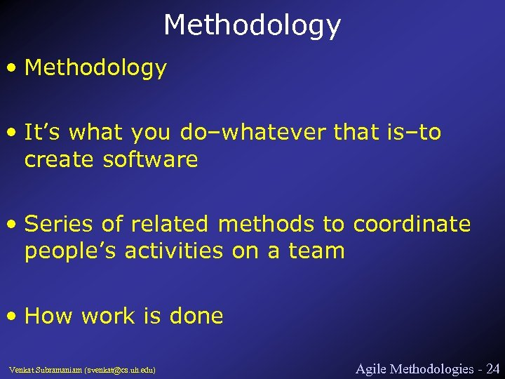 Methodology • It's what you do–whatever that is–to create software • Series of related