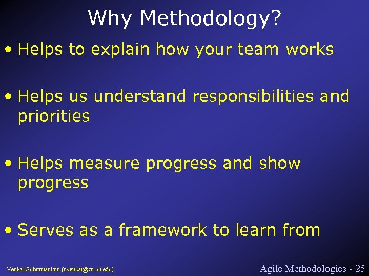 Why Methodology? • Helps to explain how your team works • Helps us understand