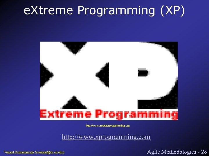 e. Xtreme Programming (XP) http: //www. extremeprogramming. org http: //www. xprogramming. com Venkat Subramaniam