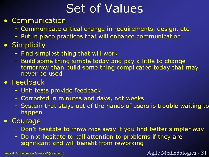 Set of Values • Communication – Communicate critical change in requirements, design, etc. –