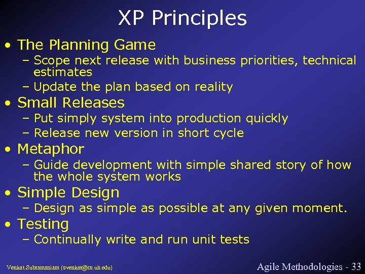 XP Principles • The Planning Game – Scope next release with business priorities, technical