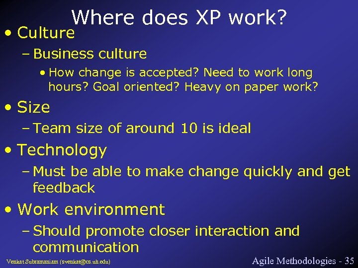 Where does XP work? • Culture – Business culture • How change is accepted?