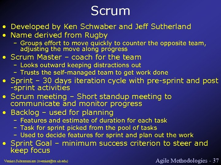 Scrum • Developed by Ken Schwaber and Jeff Sutherland • Name derived from Rugby