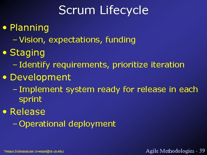 Scrum Lifecycle • Planning – Vision, expectations, funding • Staging – Identify requirements, prioritize