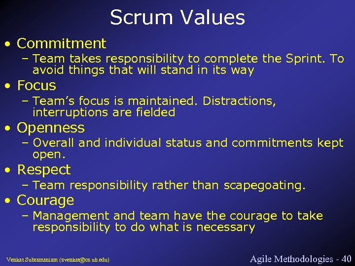 Scrum Values • Commitment – Team takes responsibility to complete the Sprint. To avoid