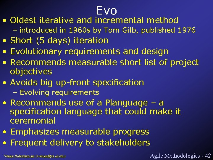 Evo • Oldest iterative and incremental method – introduced in 1960 s by Tom