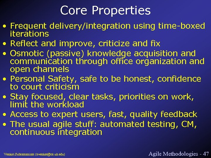 Core Properties • Frequent delivery/integration using time-boxed iterations • Reflect and improve, criticize and