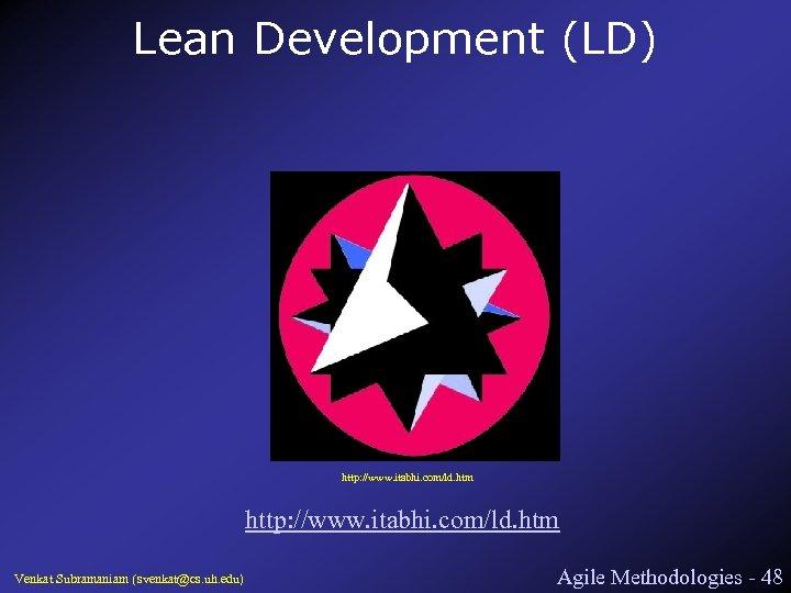 Lean Development (LD) http: //www. itabhi. com/ld. htm Venkat Subramaniam (svenkat@cs. uh. edu) Agile