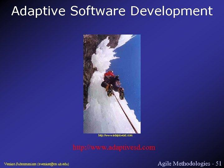 Adaptive Software Development http: //www. adaptivesd. com Venkat Subramaniam (svenkat@cs. uh. edu) Agile Methodologies
