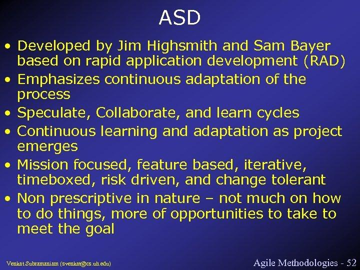 ASD • Developed by Jim Highsmith and Sam Bayer based on rapid application development