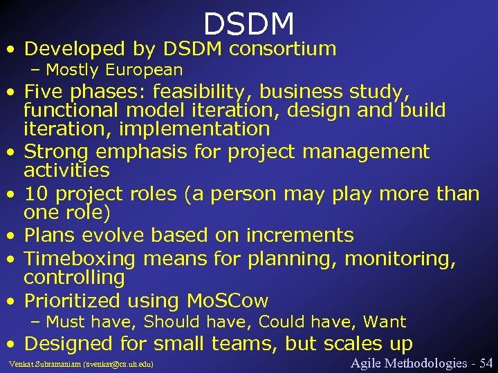 DSDM • Developed by DSDM consortium – Mostly European • Five phases: feasibility, business
