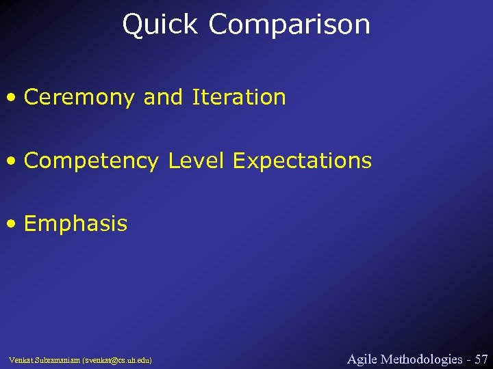 Quick Comparison • Ceremony and Iteration • Competency Level Expectations • Emphasis Venkat Subramaniam