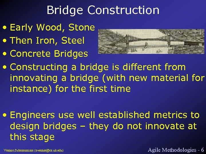 Bridge Construction • Early Wood, Stone • Then Iron, Steel • Concrete Bridges •