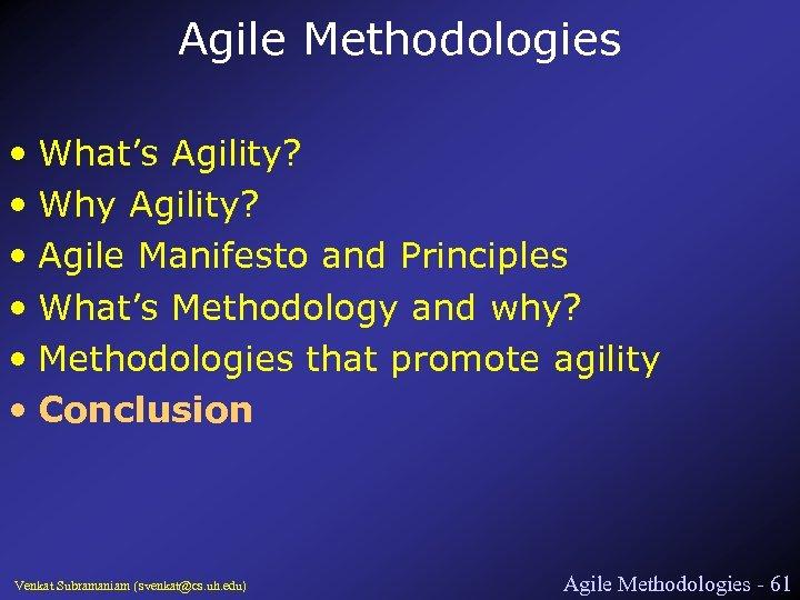 Agile Methodologies • What's Agility? • Why Agility? • Agile Manifesto and Principles •