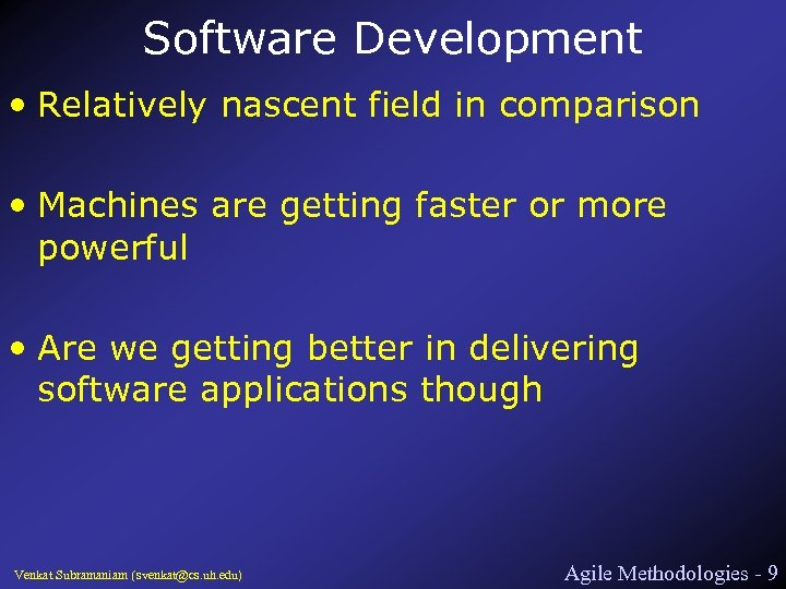 Software Development • Relatively nascent field in comparison • Machines are getting faster or