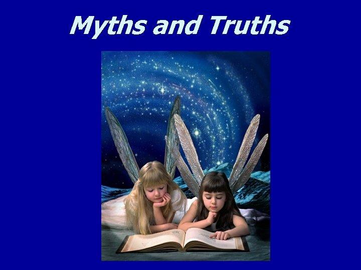 Myths and Truths