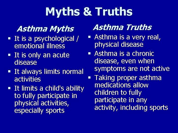Myths & Truths Asthma Myths § It is a psychological / § § §