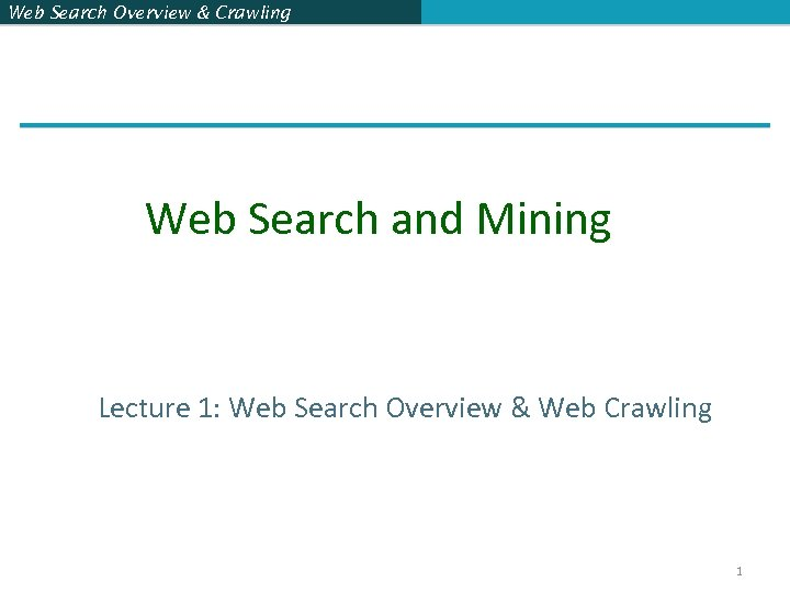Web Search Overview & Crawling Web Search and Mining Lecture 1: Web Search Overview