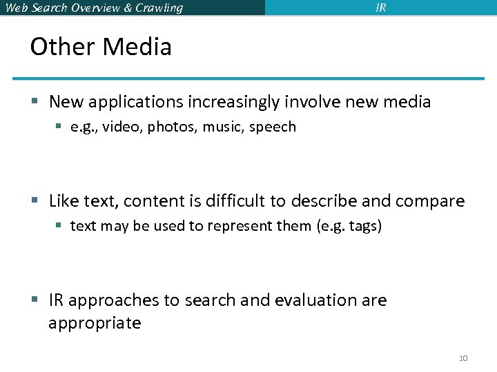 Web Search Overview & Crawling IR Other Media § New applications increasingly involve new