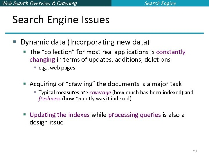 Web Search Overview & Crawling Search Engine Issues § Dynamic data (Incorporating new data)