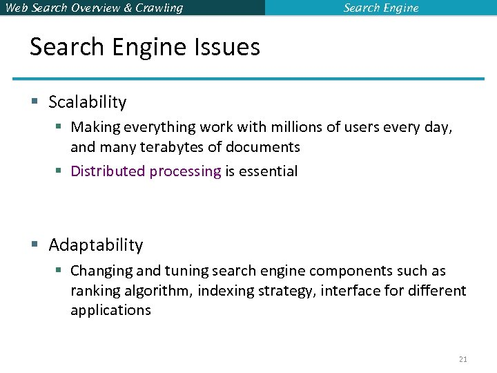 Web Search Overview & Crawling Search Engine Issues § Scalability § Making everything work