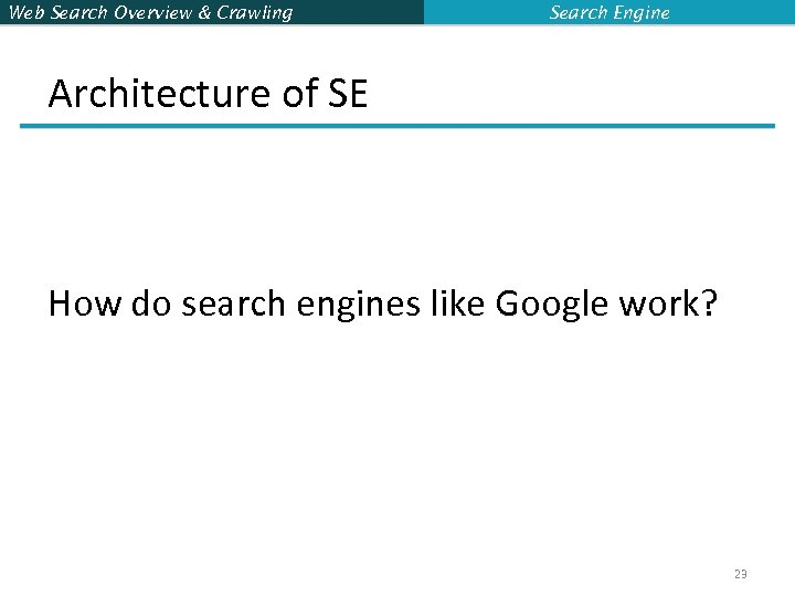Web Search Overview & Crawling Search Engine Architecture of SE How do search engines