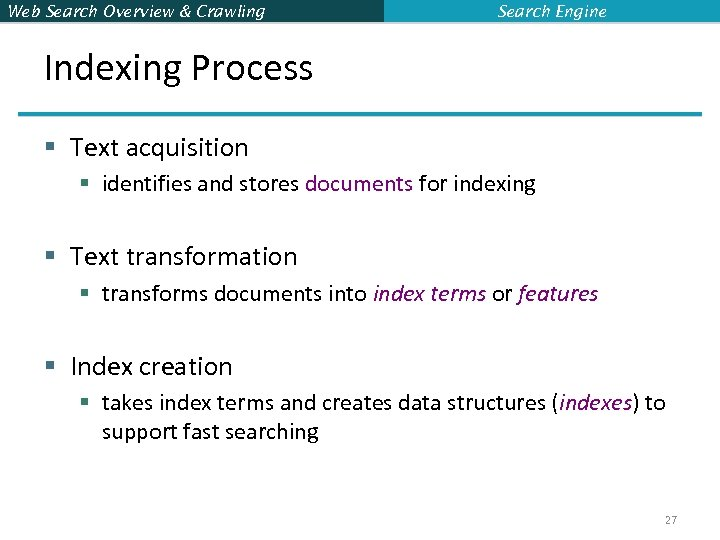 Web Search Overview & Crawling Search Engine Indexing Process § Text acquisition § identifies