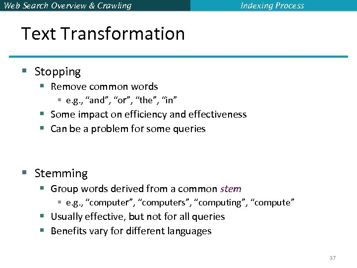Web Search Overview & Crawling Indexing Process Text Transformation § Stopping § Remove common