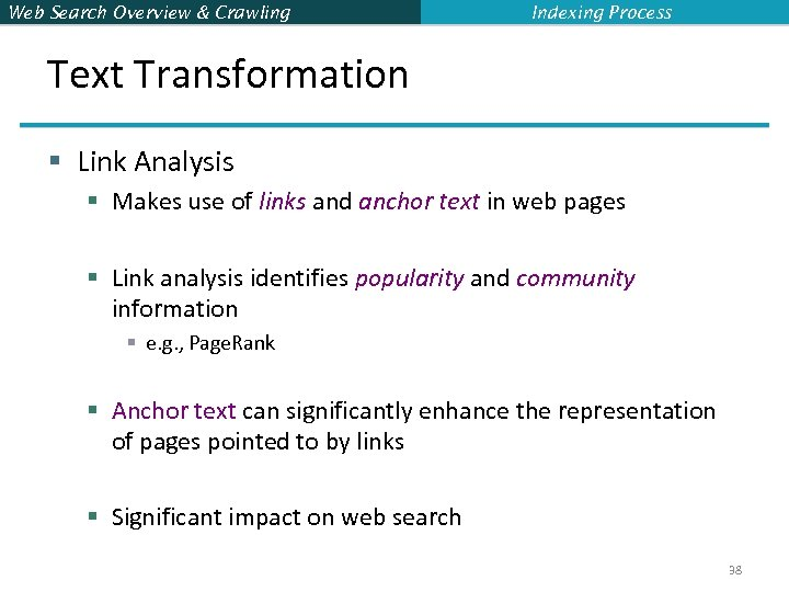 Web Search Overview & Crawling Indexing Process Text Transformation § Link Analysis § Makes