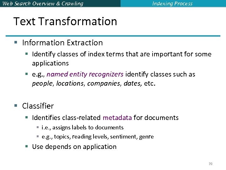 Web Search Overview & Crawling Indexing Process Text Transformation § Information Extraction § Identify