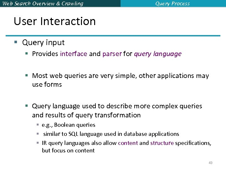 Web Search Overview & Crawling Query Process User Interaction § Query input § Provides