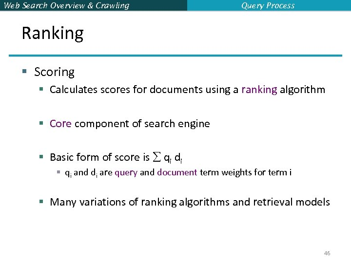 Web Search Overview & Crawling Query Process Ranking § Scoring § Calculates scores for