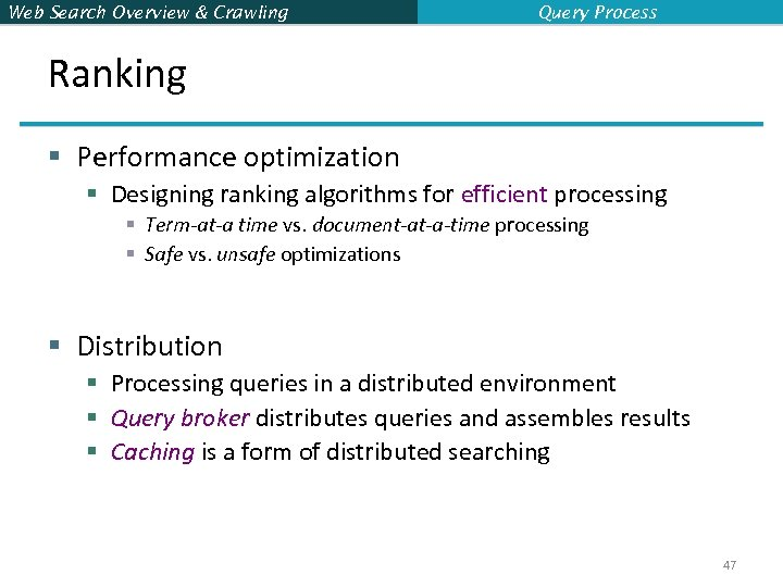 Web Search Overview & Crawling Query Process Ranking § Performance optimization § Designing ranking