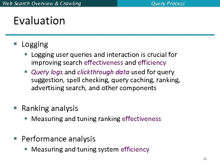 Web Search Overview & Crawling Query Process Evaluation § Logging user queries and interaction