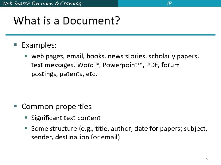 Web Search Overview & Crawling IR What is a Document? § Examples: § web