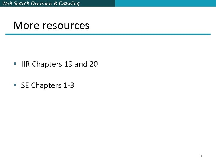 Web Search Overview & Crawling More resources § IIR Chapters 19 and 20 §